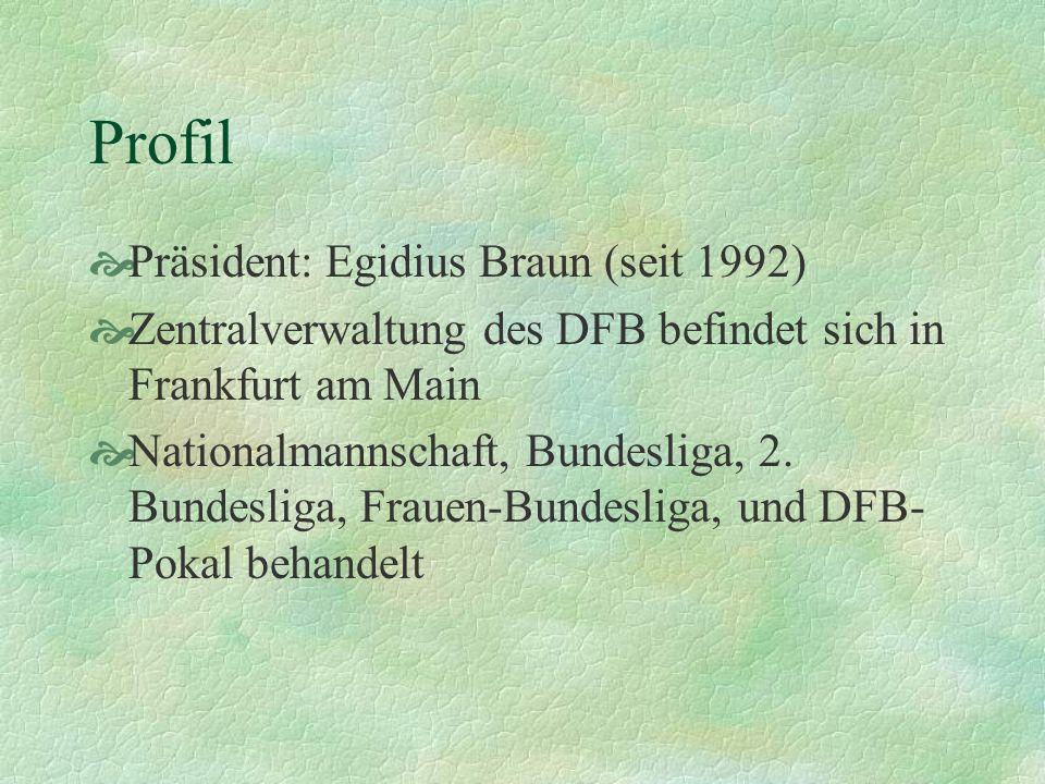 Profil Präsident: Egidius Braun (seit 1992) Zentralverwaltung des DFB befindet sich in Frankfurt am Main Nationalmannschaft, Bundesliga, 2.