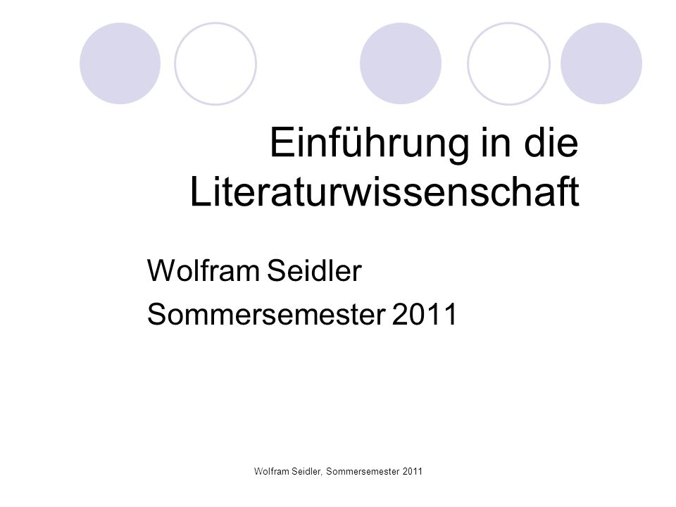 Wolfram Seidler, Sommersemester 2011 Einführung in die Literaturwissenschaft Wolfram Seidler Sommersemester 2011