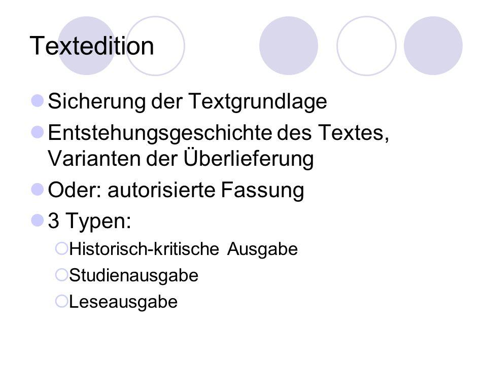 Textedition Sicherung der Textgrundlage Entstehungsgeschichte des Textes, Varianten der Überlieferung Oder: autorisierte Fassung 3 Typen: Historisch-k