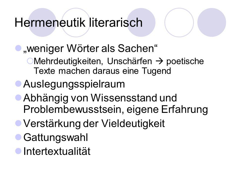Hermeneutik literarisch weniger Wörter als Sachen Mehrdeutigkeiten, Unschärfen poetische Texte machen daraus eine Tugend Auslegungsspielraum Abhängig