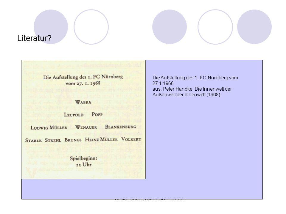 Wolfram Seidler, Sommersemester 2011 Literatur? Die Aufstellung des 1. FC Nürnberg vom 27.1.1968 aus: Peter Handke. Die Innenwelt der Außenwelt der In