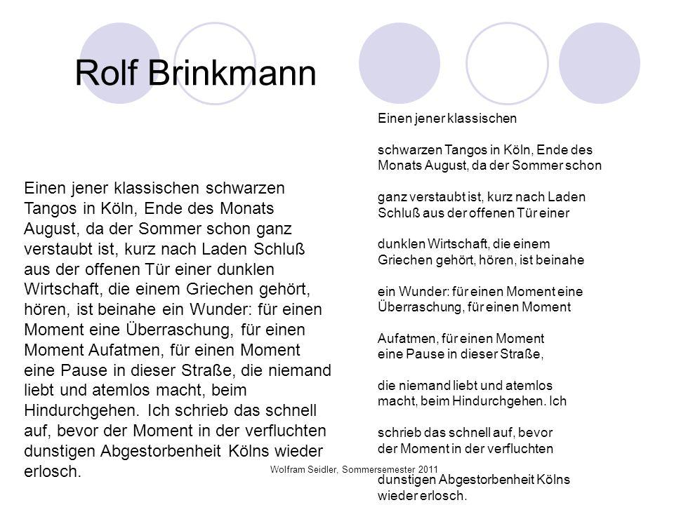 Wolfram Seidler, Sommersemester 2011 Rolf Brinkmann Einen jener klassischen schwarzen Tangos in Köln, Ende des Monats August, da der Sommer schon ganz