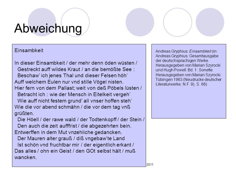 Wolfram Seidler, Sommersemester 2011 Abweichung Einsambkeit In dieser Einsambkeit / der mehr denn öden wüsten / Gestreckt auff wildes Kraut / an die b
