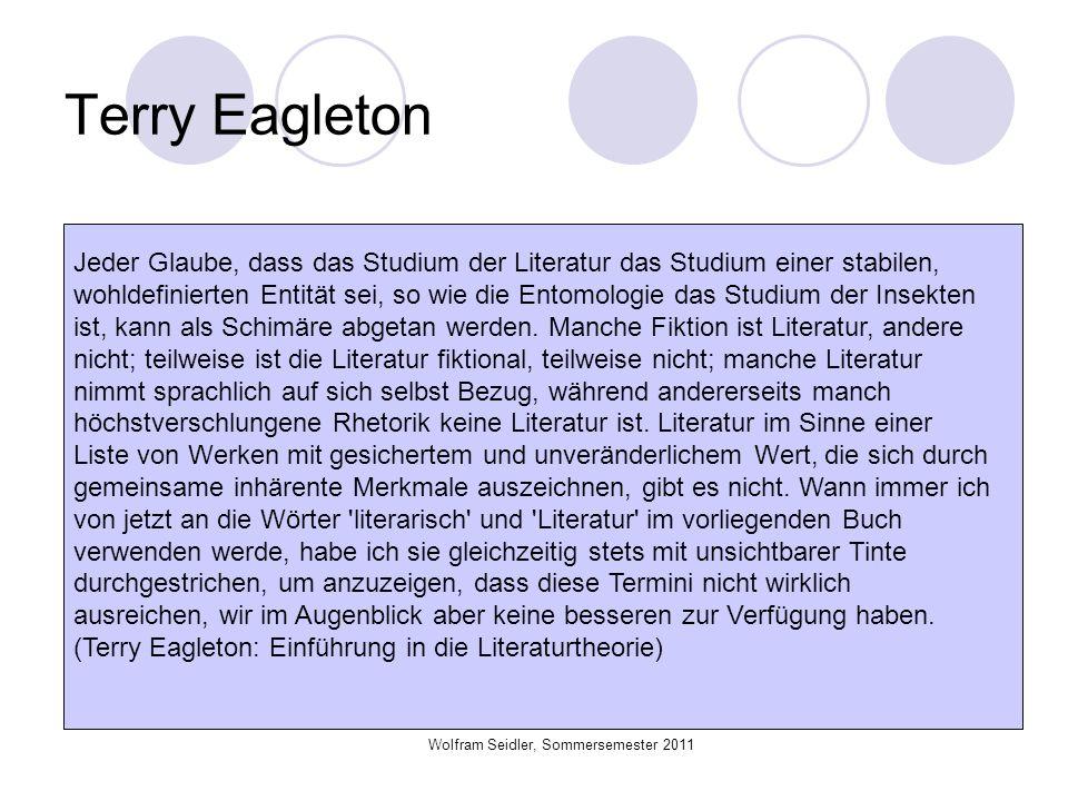Wolfram Seidler, Sommersemester 2011 Terry Eagleton Jeder Glaube, dass das Studium der Literatur das Studium einer stabilen, wohldefinierten Entität s