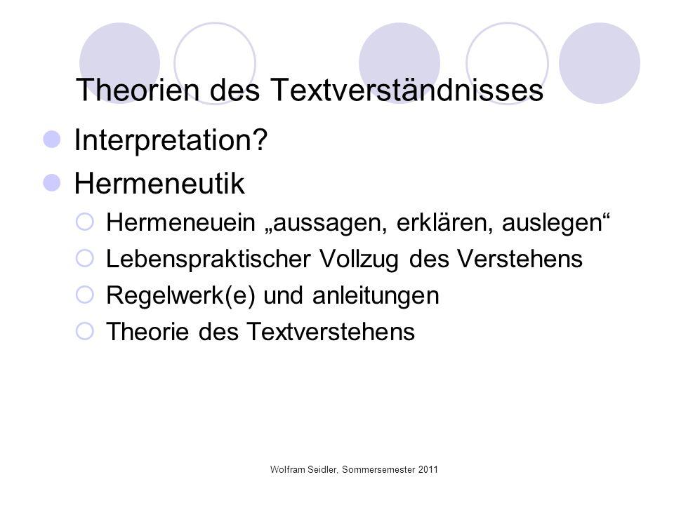 Wolfram Seidler, Sommersemester 2011 Theorien des Textverständnisses Interpretation? Hermeneutik Hermeneuein aussagen, erklären, auslegen Lebensprakti