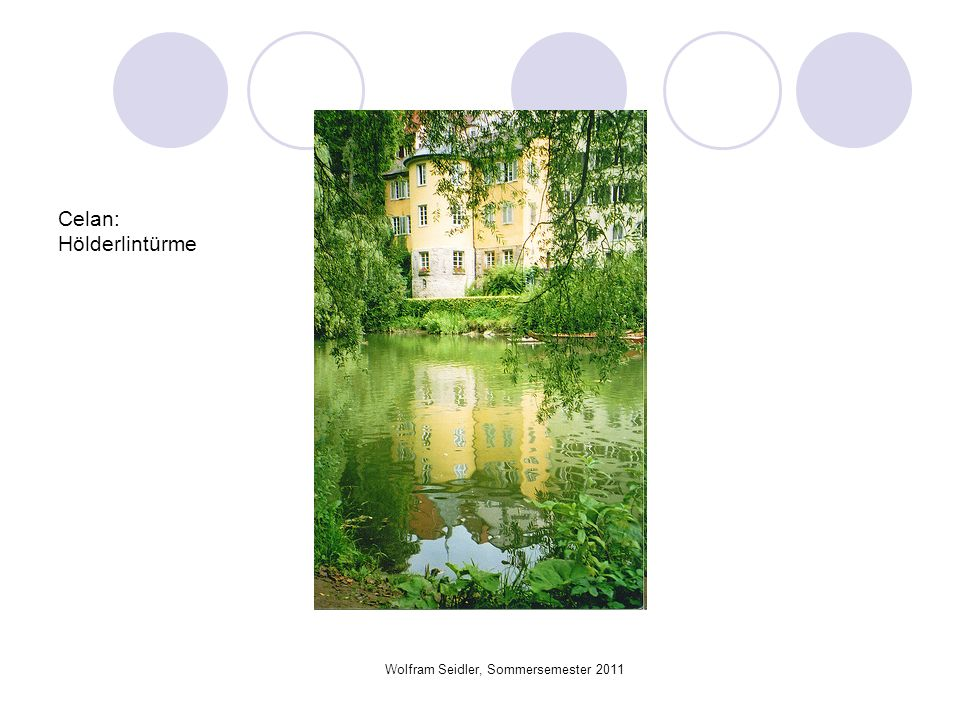 Wolfram Seidler, Sommersemester 2011 Celan: Hölderlintürme