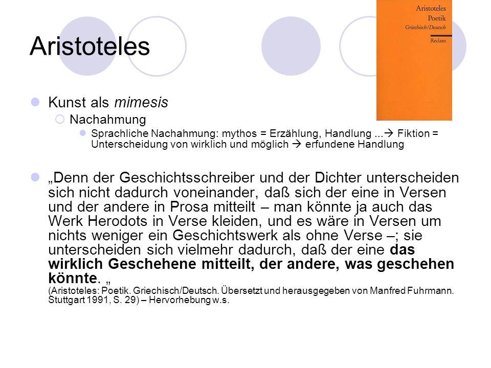 Aristoteles Kunst als mimesis Nachahmung Sprachliche Nachahmung: mythos = Erzählung, Handlung... Fiktion = Unterscheidung von wirklich und möglich erf