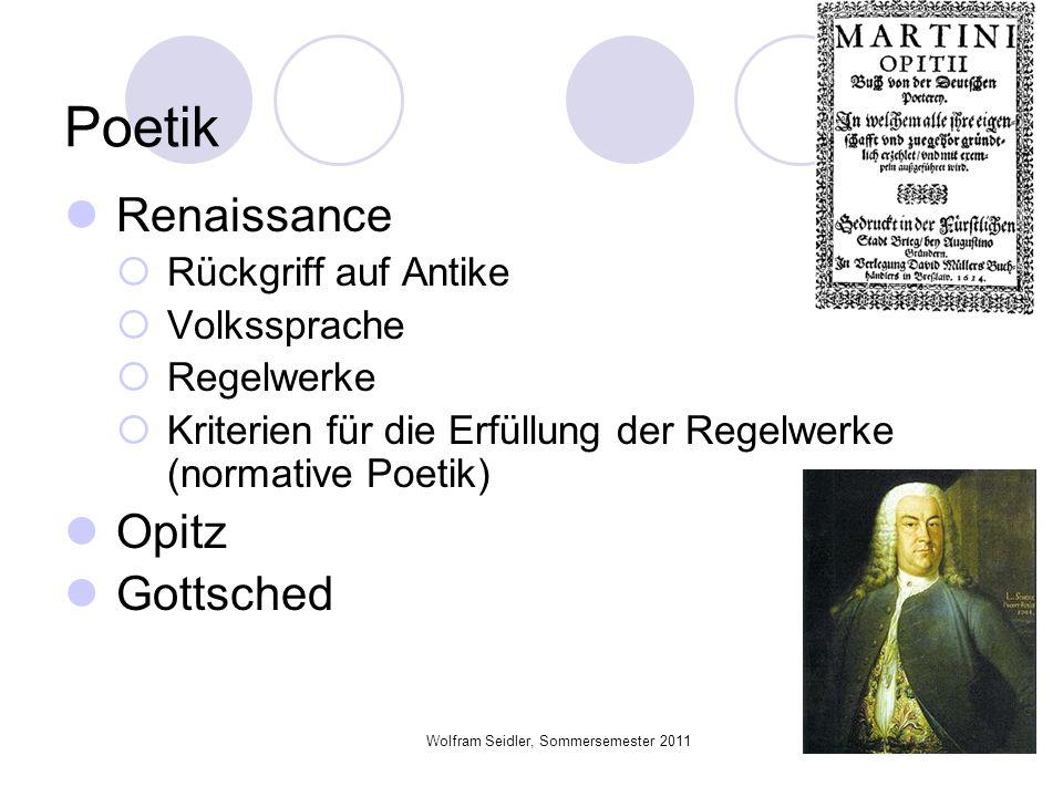 Wolfram Seidler, Sommersemester 2011 Poetik Renaissance Rückgriff auf Antike Volkssprache Regelwerke Kriterien für die Erfüllung der Regelwerke (norma