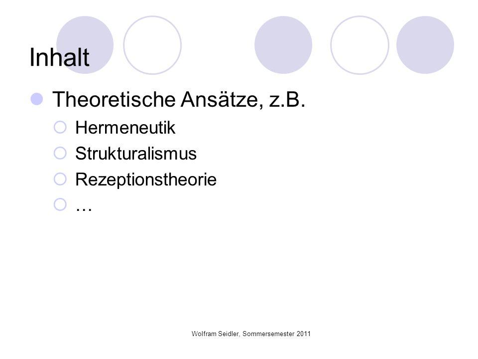 Wolfram Seidler, Sommersemester 2011 Inhalt Theoretische Ansätze, z.B. Hermeneutik Strukturalismus Rezeptionstheorie …