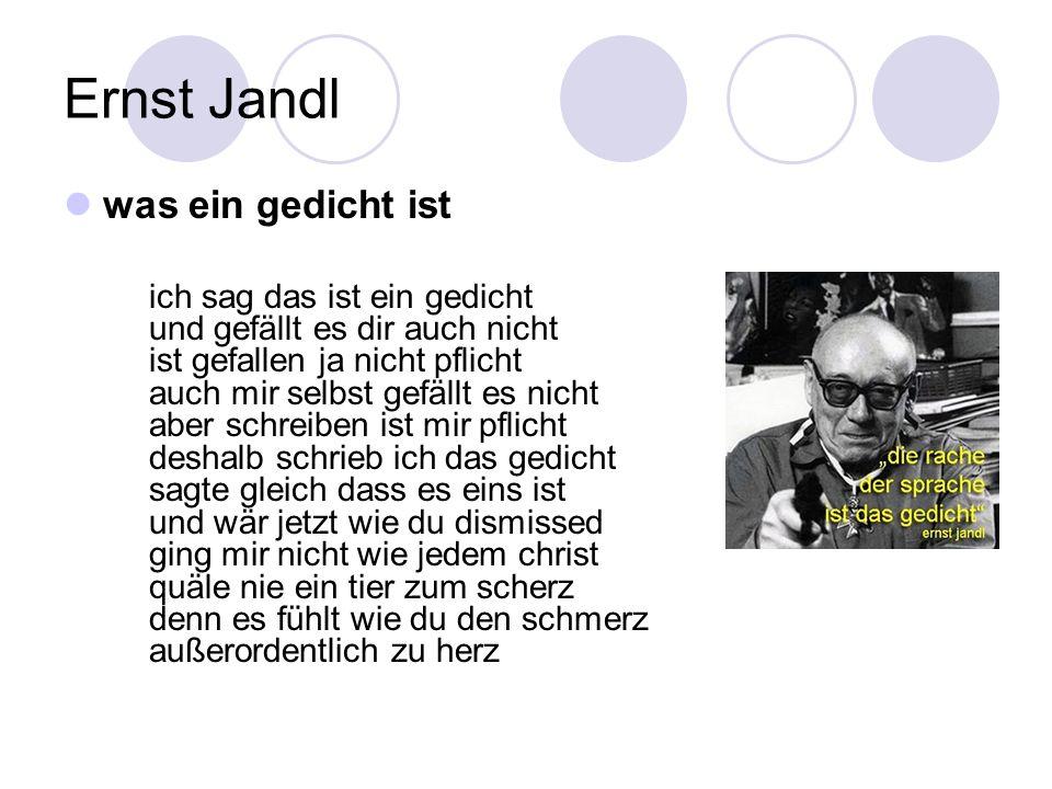 Ernst Jandl was ein gedicht ist ich sag das ist ein gedicht und gefällt es dir auch nicht ist gefallen ja nicht pflicht auch mir selbst gefällt es nic