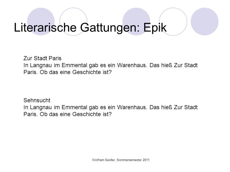Literarische Gattungen: Epik Wolfram Seidler, Sommersemester 2011 Zur Stadt Paris In Langnau im Emmental gab es ein Warenhaus. Das hieß Zur Stadt Pari