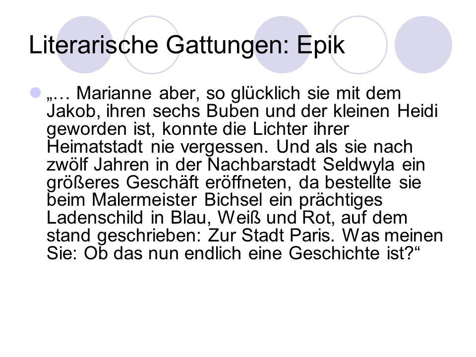 Literarische Gattungen: Epik … Marianne aber, so glücklich sie mit dem Jakob, ihren sechs Buben und der kleinen Heidi geworden ist, konnte die Lichter