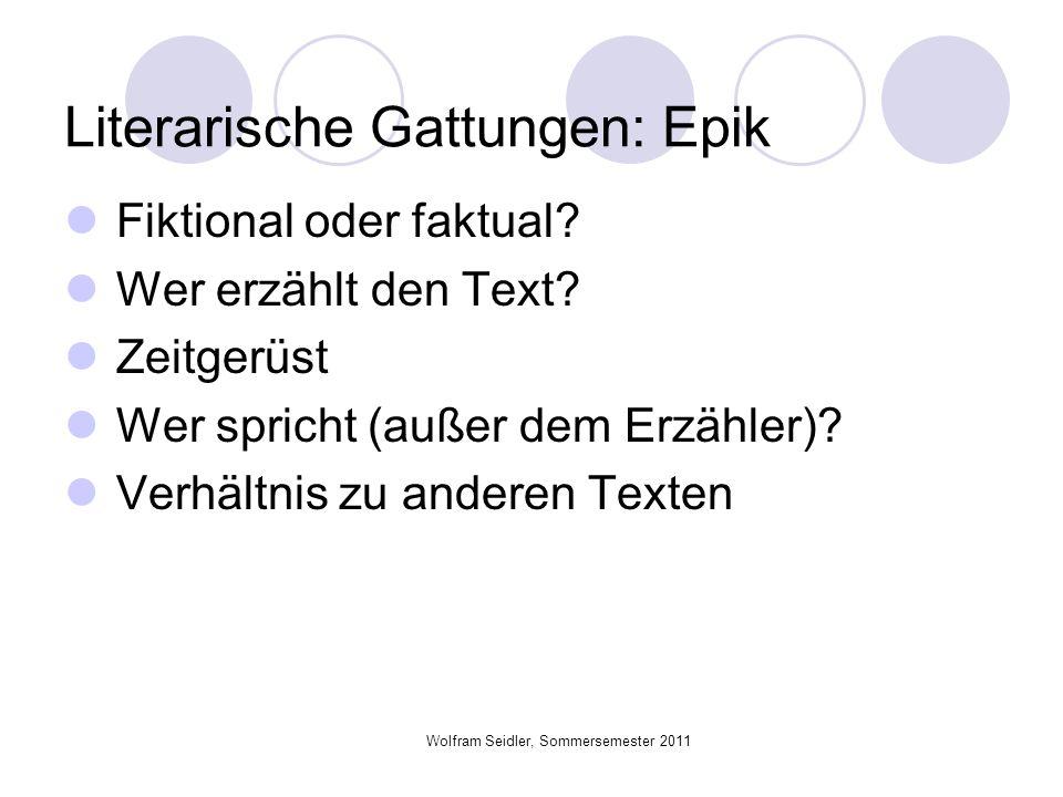 Literarische Gattungen: Epik Fiktional oder faktual? Wer erzählt den Text? Zeitgerüst Wer spricht (außer dem Erzähler)? Verhältnis zu anderen Texten W