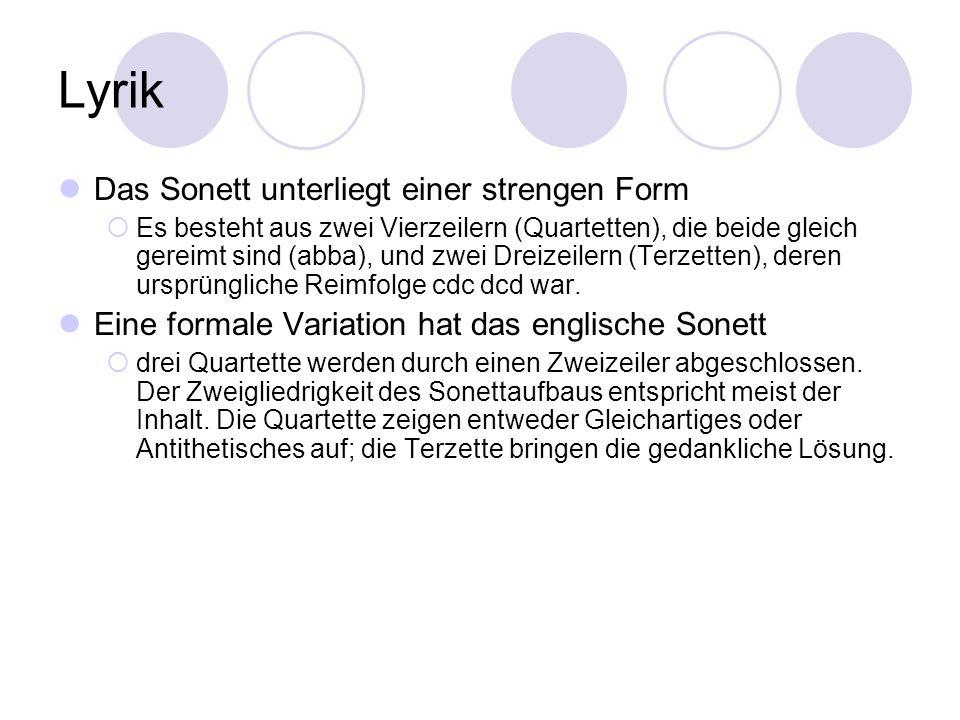 Lyrik Das Sonett unterliegt einer strengen Form Es besteht aus zwei Vierzeilern (Quartetten), die beide gleich gereimt sind (abba), und zwei Dreizeile