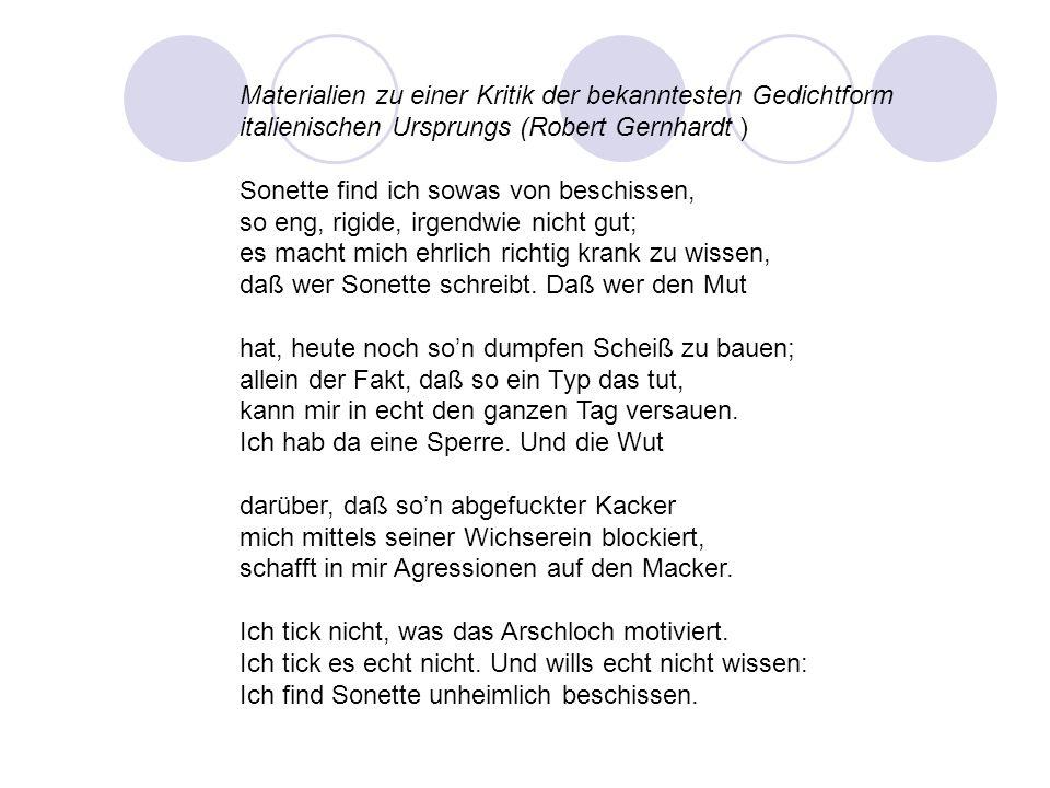 Materialien zu einer Kritik der bekanntesten Gedichtform italienischen Ursprungs (Robert Gernhardt ) Sonette find ich sowas von beschissen, so eng, ri