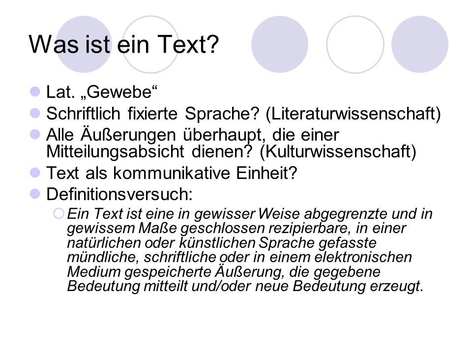 Was ist ein Text? Lat. Gewebe Schriftlich fixierte Sprache? (Literaturwissenschaft) Alle Äußerungen überhaupt, die einer Mitteilungsabsicht dienen? (K
