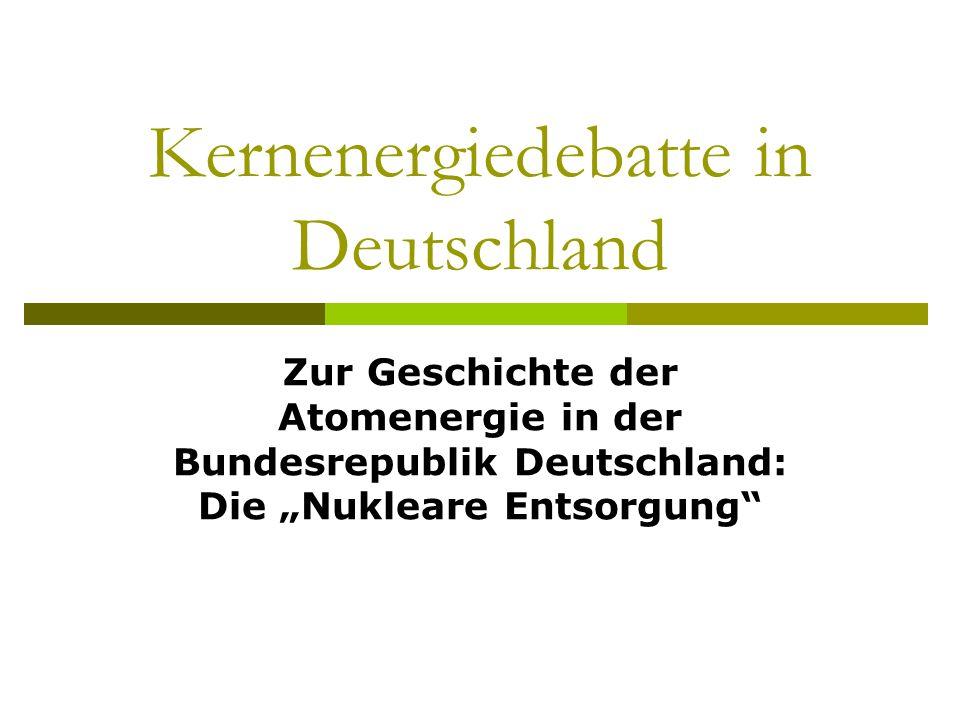 Die nukleare Entsorgung - status quo in Deutschland 1998 macht sich Bundesregierung aus SPD und Grünen die Zweifel am Standort Gorleben zu eigen und vereinbart ein Moratorium Die Wiederaufarbeitung wird für die Zeit ab 2005 verboten Für die Kernkraftwerke werden Reststrommengen vereinbart