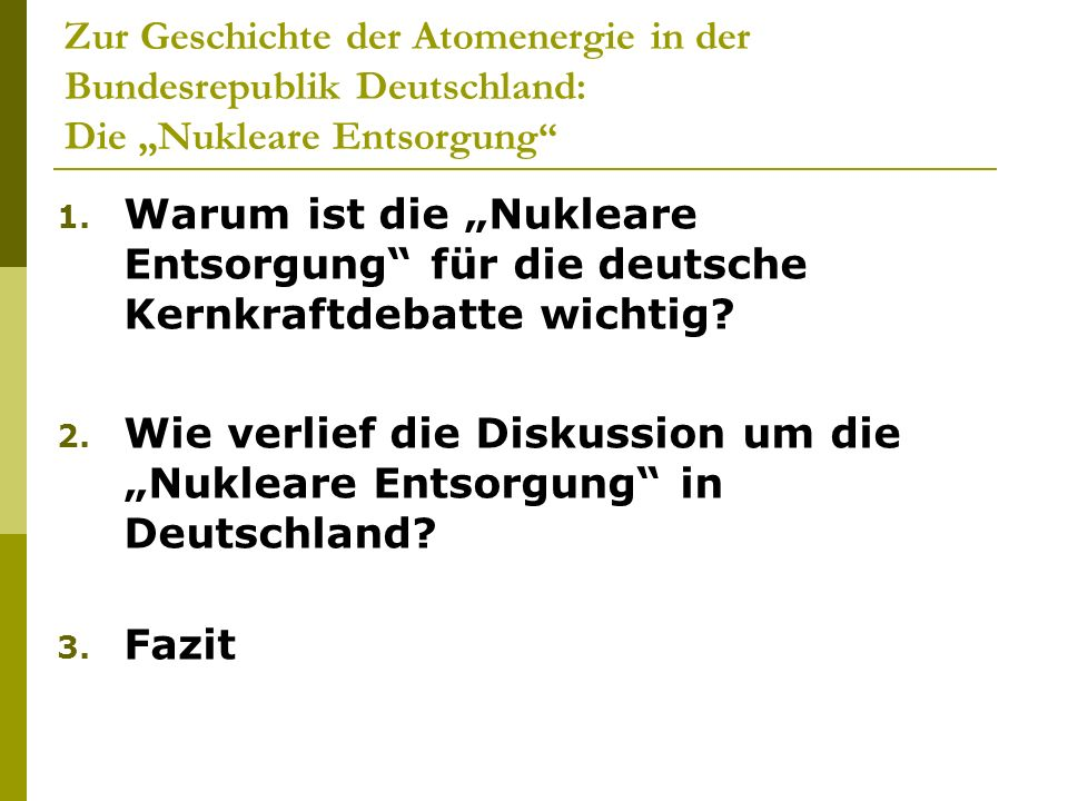 1. Warum ist die Nukleare Entsorgung für die deutsche Kernkraftdebatte wichtig? 2. Wie verlief die Diskussion um die Nukleare Entsorgung in Deutschlan