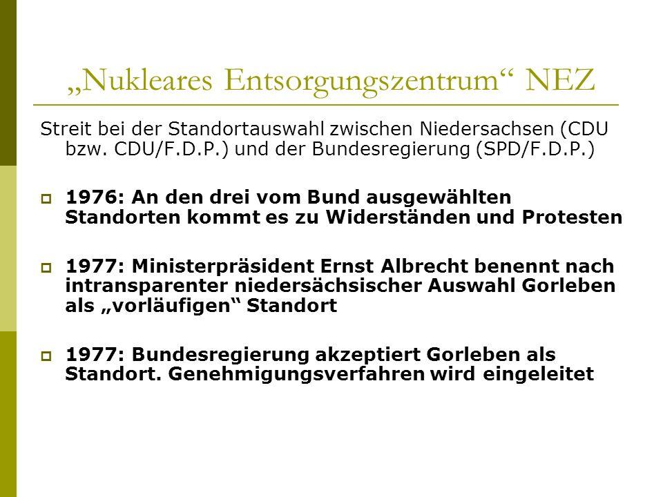 Nukleares Entsorgungszentrum NEZ Streit bei der Standortauswahl zwischen Niedersachsen (CDU bzw. CDU/F.D.P.) und der Bundesregierung (SPD/F.D.P.) 1976
