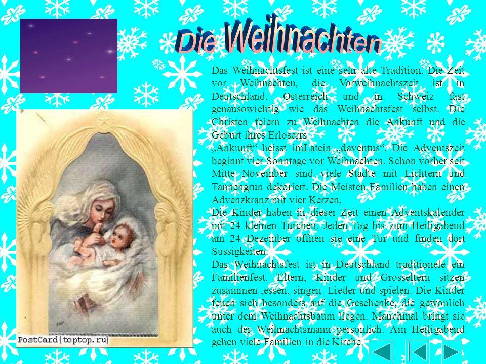 Das Weihnachtsfest ist eine sehr alte Tradition. Die Zeit vor Weihnachten, die Vorweihnachtszeit ist in Deutschland, Osterreich und in Schweiz fast ge