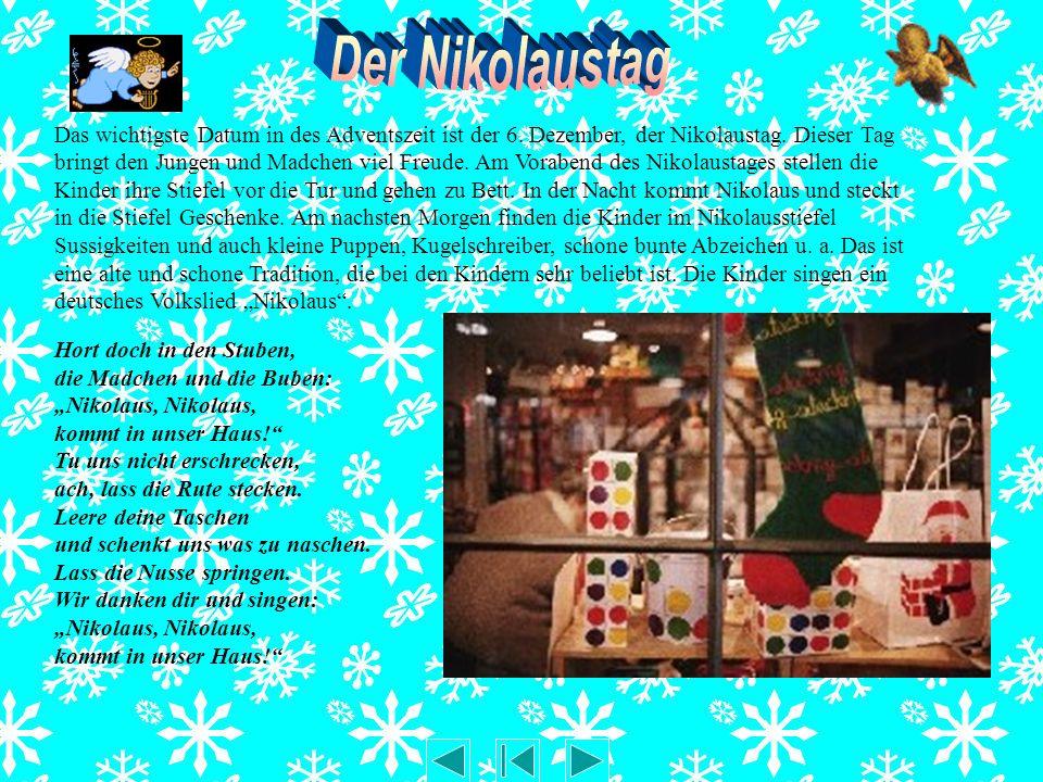 Das wichtigste Datum in des Adventszeit ist der 6. Dezember, der Nikolaustag. Dieser Tag bringt den Jungen und Madchen viel Freude. Am Vorabend des Ni