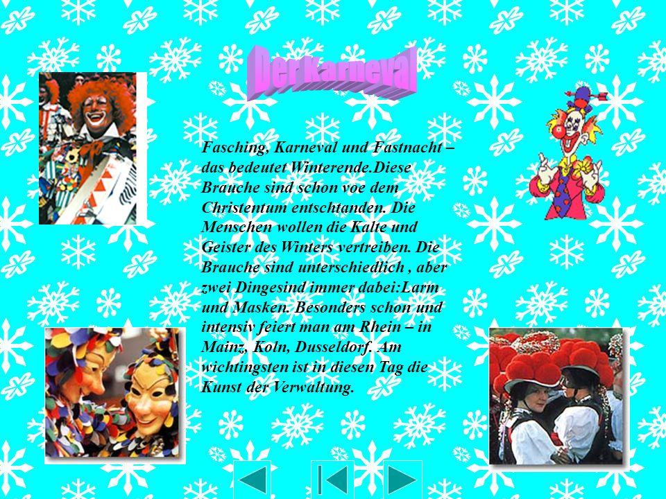 Fasching, Karneval und Fastnacht – das bedeutet Winterende.Diese Brauche sind schon voe dem Christentum entschtanden. Die Menschen wollen die Kalte un