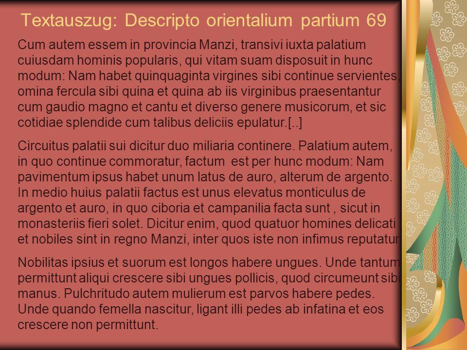 Textauszug: Descripto orientalium partium 69 Cum autem essem in provincia Manzi, transivi iuxta palatium cuiusdam hominis popularis, qui vitam suam di