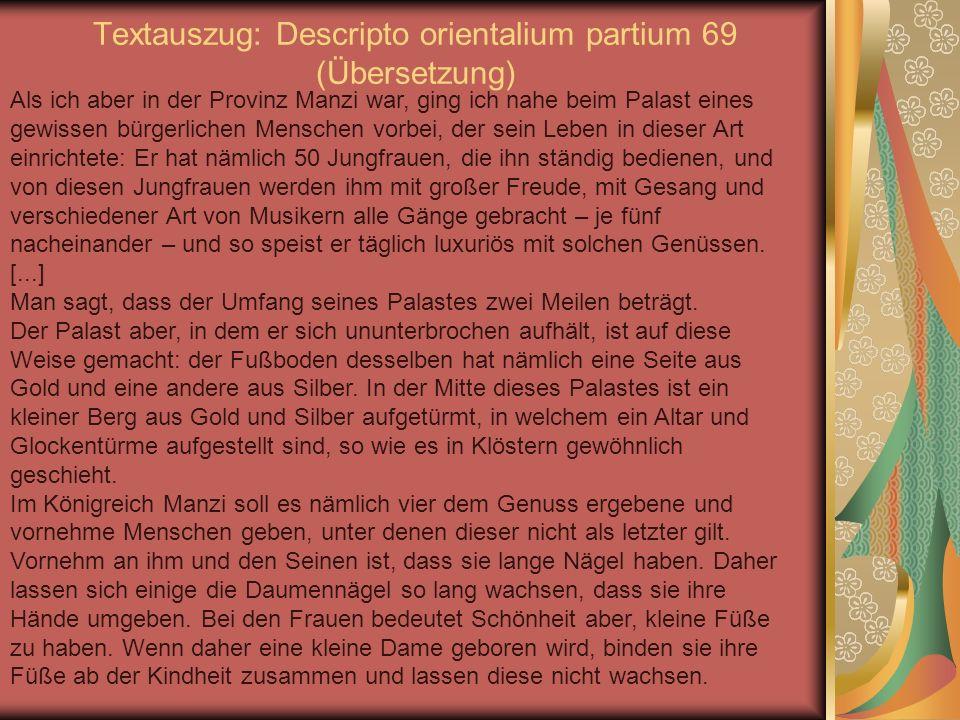 Textauszug: Descripto orientalium partium 69 (Übersetzung) Als ich aber in der Provinz Manzi war, ging ich nahe beim Palast eines gewissen bürgerliche