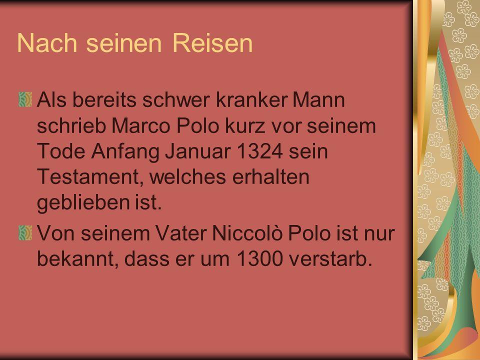 Nach seinen Reisen Als bereits schwer kranker Mann schrieb Marco Polo kurz vor seinem Tode Anfang Januar 1324 sein Testament, welches erhalten geblieb