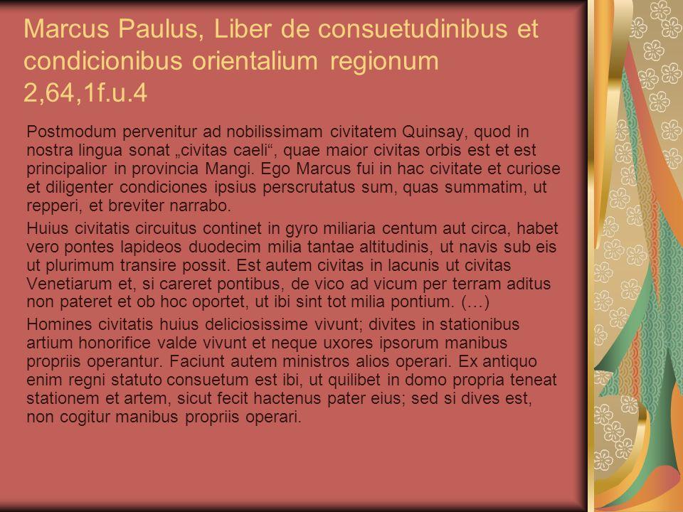 Marcus Paulus, Liber de consuetudinibus et condicionibus orientalium regionum 2,64,1f.u.4 Postmodum pervenitur ad nobilissimam civitatem Quinsay, quod