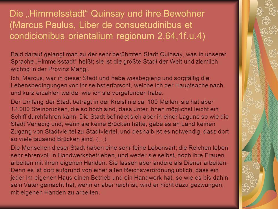 Die Himmelsstadt Quinsay und ihre Bewohner (Marcus Paulus, Liber de consuetudinibus et condicionibus orientalium regionum 2,64,1f.u.4) Bald darauf gel