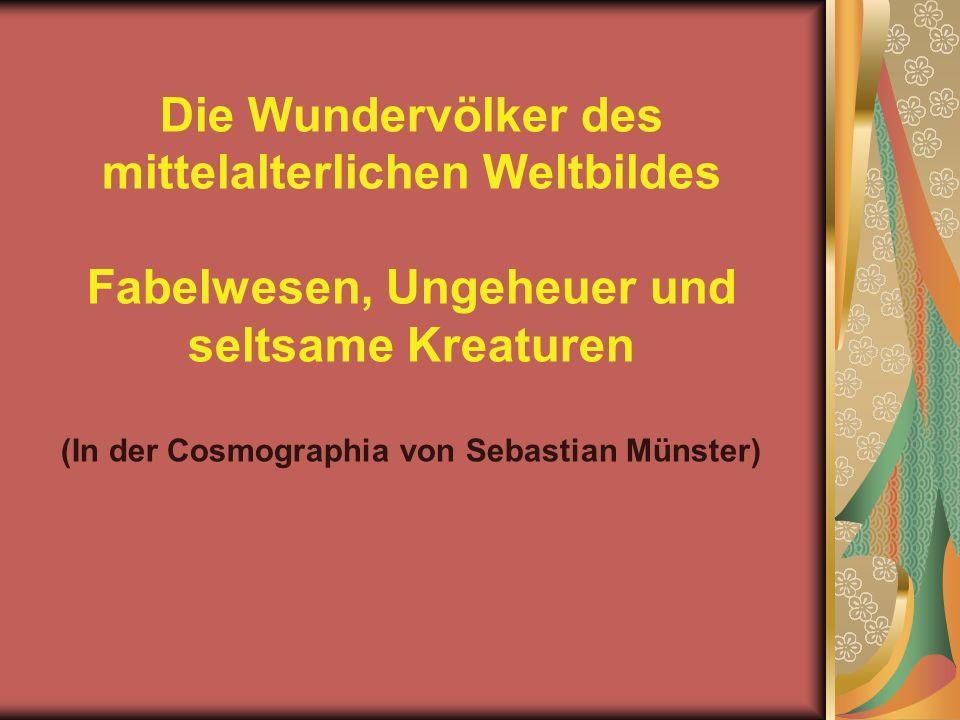 Die Wundervölker des mittelalterlichen Weltbildes Fabelwesen, Ungeheuer und seltsame Kreaturen (In der Cosmographia von Sebastian Münster)