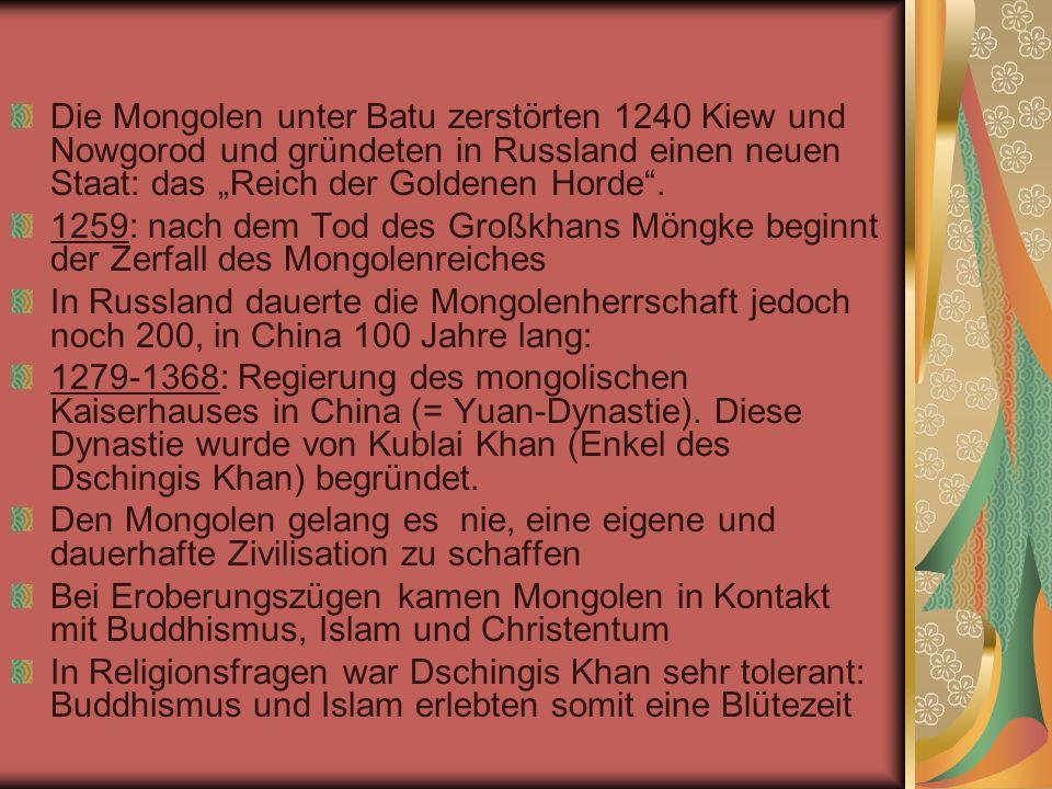 Nach Dschingis Khans Tod wurde das Mongolenreich in 4 Chanate aufgeteilt: Chanat der Goldenen Horde (Russland) Changtai-Chanat (Zentralasien) Ilkchanat (Persien, Irak) Großchanat (Mongolei, China)