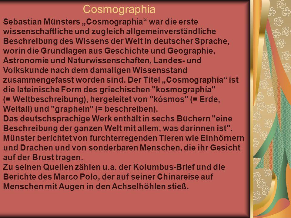 Cosmographia Sebastian Münsters Cosmographia war die erste wissenschaftliche und zugleich allgemeinverständliche Beschreibung des Wissens der Welt in