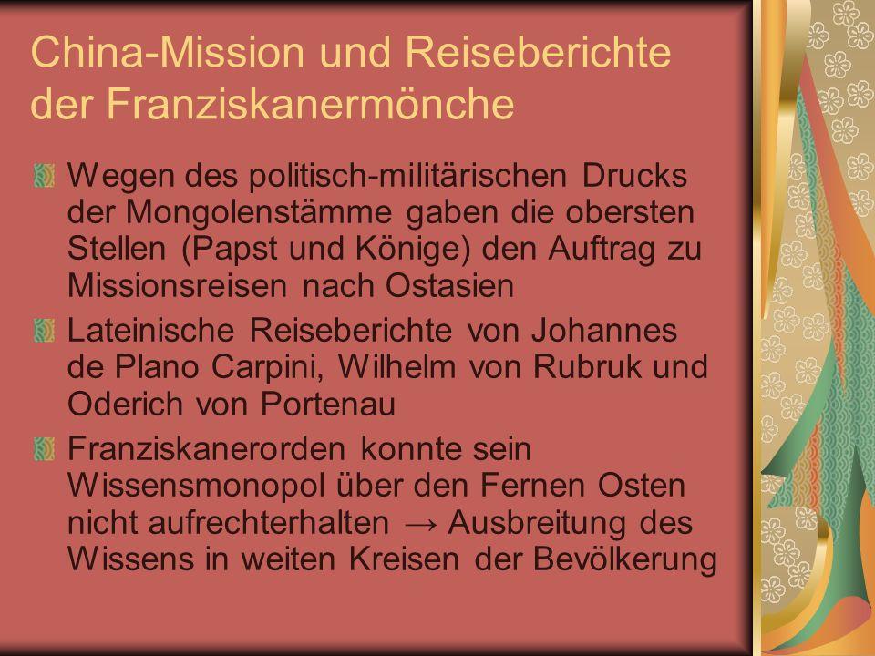 China-Mission und Reiseberichte der Franziskanermönche Wegen des politisch-militärischen Drucks der Mongolenstämme gaben die obersten Stellen (Papst u