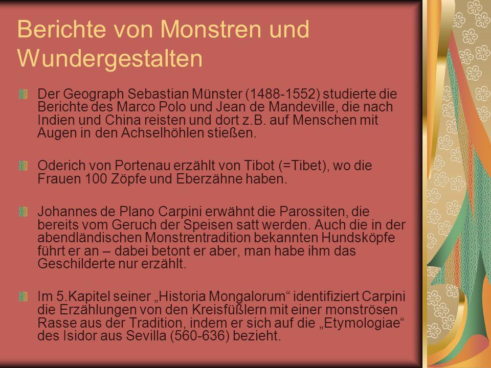 Berichte von Monstren und Wundergestalten Der Geograph Sebastian Münster (1488-1552) studierte die Berichte des Marco Polo und Jean de Mandeville, die