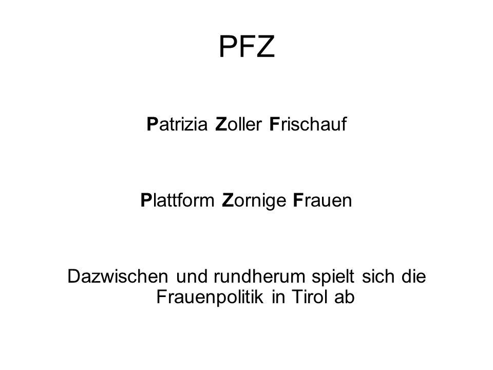 PFZ Patrizia Zoller Frischauf Plattform Zornige Frauen Dazwischen und rundherum spielt sich die Frauenpolitik in Tirol ab