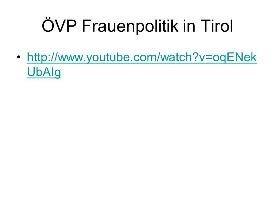 ÖVP Frauenpolitik in Tirol http://www.youtube.com/watch v=oqENek UbAIghttp://www.youtube.com/watch v=oqENek UbAIg