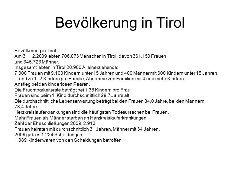 Bevölkerung in Tirol Bevölkerung in Tirol: Am 31.12.2009 lebten 706.873 Menschen in Tirol, davon 361.150 Frauen und 345.723 Männer.