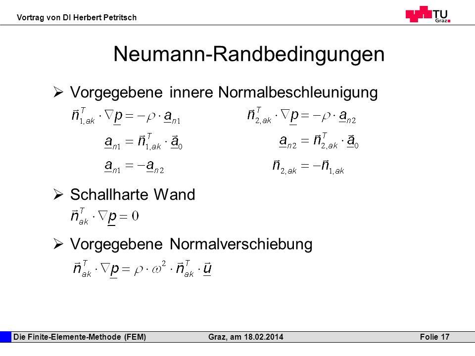 Die Finite-Elemente-Methode (FEM) Vortrag von DI Herbert Petritsch Folie 17Graz, am 18.02.2014 Neumann-Randbedingungen Vorgegebene innere Normalbeschl