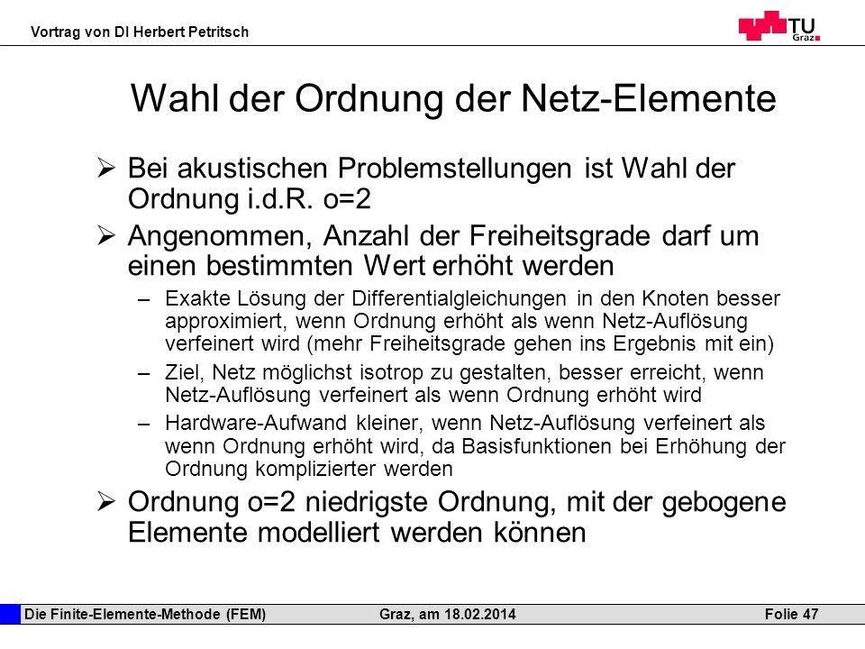 Die Finite-Elemente-Methode (FEM) Vortrag von DI Herbert Petritsch Folie 47Graz, am 18.02.2014 Wahl der Ordnung der Netz-Elemente Bei akustischen Prob
