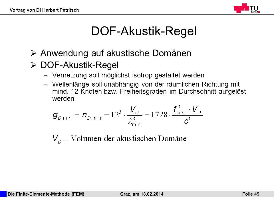 Die Finite-Elemente-Methode (FEM) Vortrag von DI Herbert Petritsch Folie 49Graz, am 18.02.2014 DOF-Akustik-Regel Anwendung auf akustische Domänen DOF-