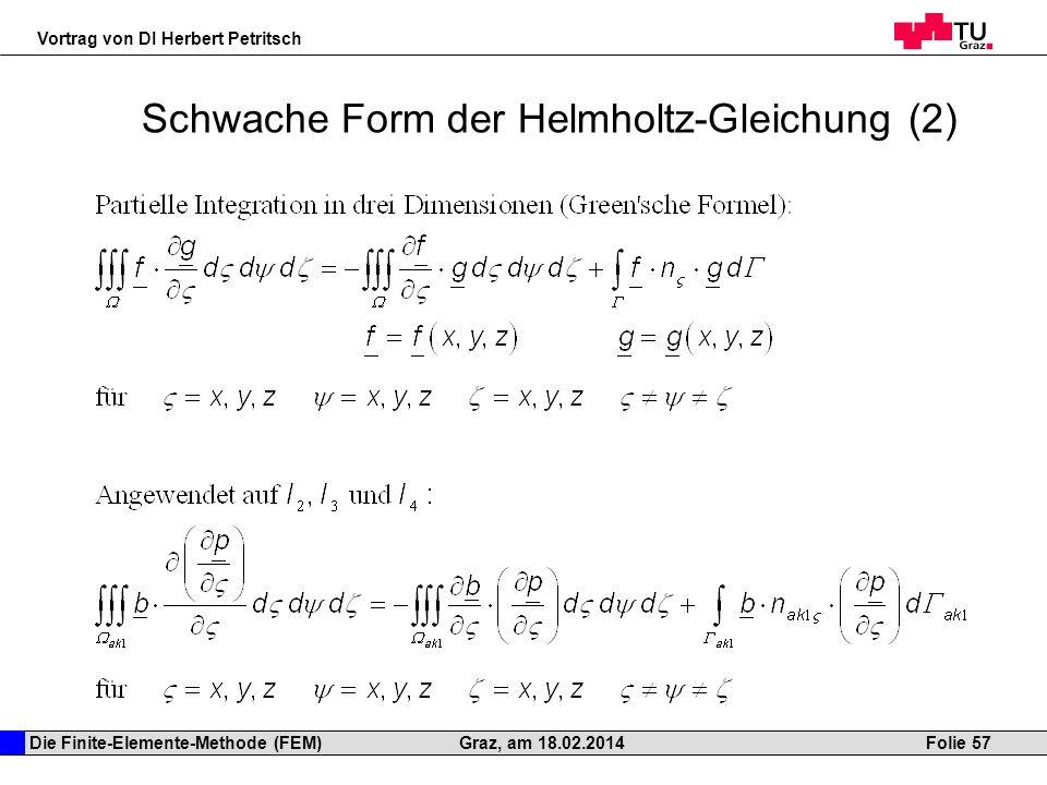 Die Finite-Elemente-Methode (FEM) Vortrag von DI Herbert Petritsch Folie 57Graz, am 18.02.2014 Schwache Form der Helmholtz-Gleichung (2)