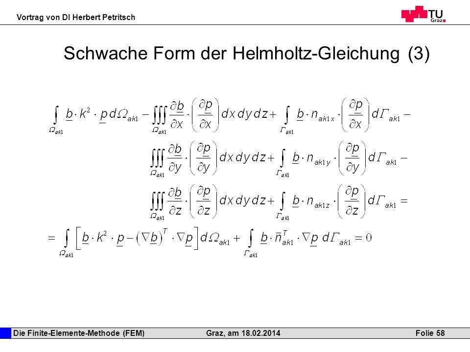 Die Finite-Elemente-Methode (FEM) Vortrag von DI Herbert Petritsch Folie 58Graz, am 18.02.2014 Schwache Form der Helmholtz-Gleichung (3)