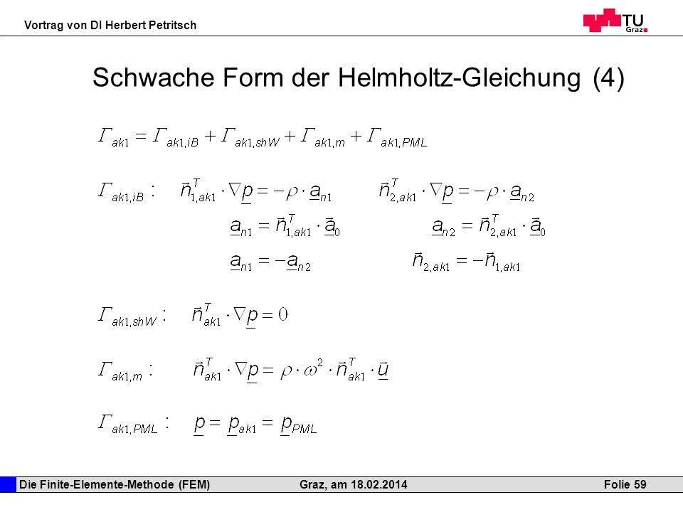 Die Finite-Elemente-Methode (FEM) Vortrag von DI Herbert Petritsch Folie 59Graz, am 18.02.2014 Schwache Form der Helmholtz-Gleichung (4)