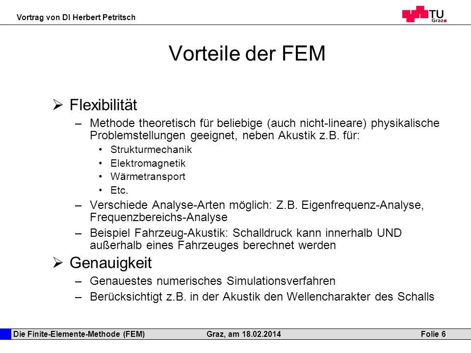 Die Finite-Elemente-Methode (FEM) Vortrag von DI Herbert Petritsch Folie 6Graz, am 18.02.2014 Vorteile der FEM Flexibilität –Methode theoretisch für b