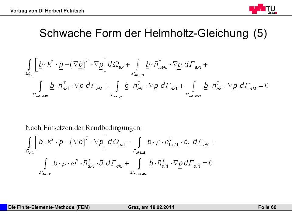 Die Finite-Elemente-Methode (FEM) Vortrag von DI Herbert Petritsch Folie 60Graz, am 18.02.2014 Schwache Form der Helmholtz-Gleichung (5)