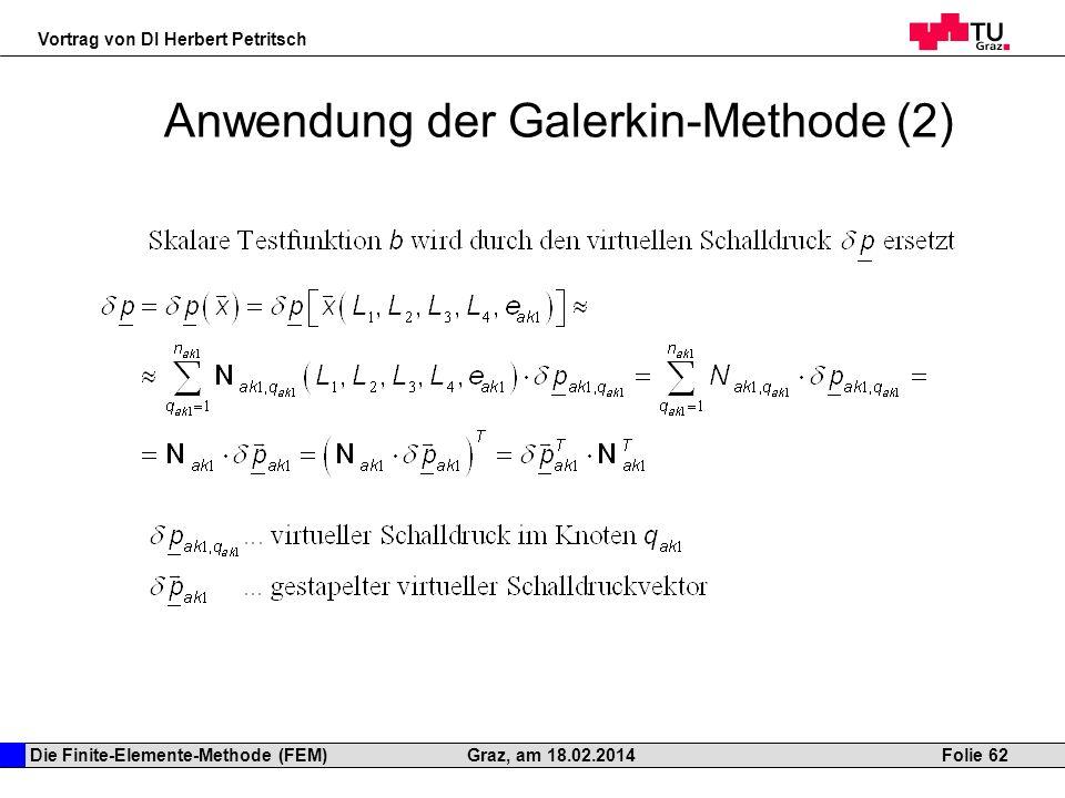 Die Finite-Elemente-Methode (FEM) Vortrag von DI Herbert Petritsch Folie 62Graz, am 18.02.2014 Anwendung der Galerkin-Methode (2)