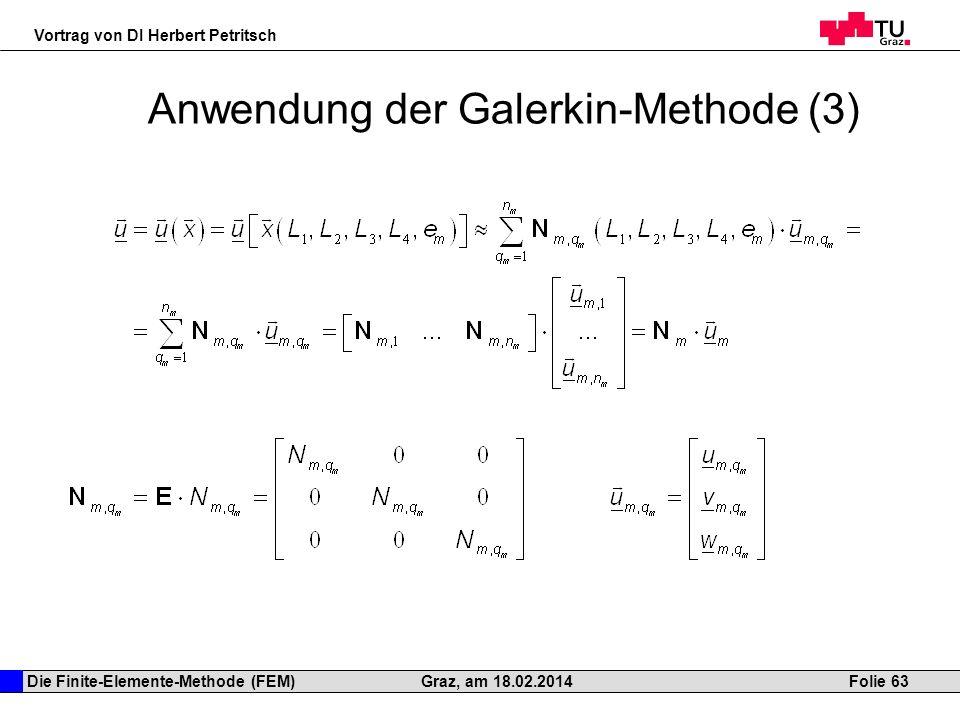 Die Finite-Elemente-Methode (FEM) Vortrag von DI Herbert Petritsch Folie 63Graz, am 18.02.2014 Anwendung der Galerkin-Methode (3)