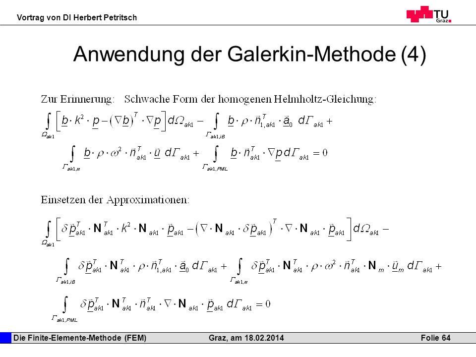 Die Finite-Elemente-Methode (FEM) Vortrag von DI Herbert Petritsch Folie 64Graz, am 18.02.2014 Anwendung der Galerkin-Methode (4)